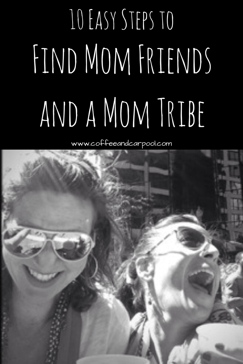 10 Easy steps to find new mom friends and a mom tribe. Click the link for all 10 steps. www.coffeeandcarpool.com