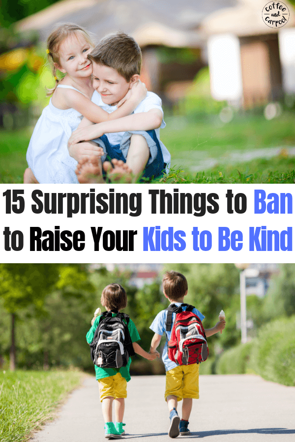 15 Surprising things to ban to raise kind kids #raisekindkids #positiveparenting