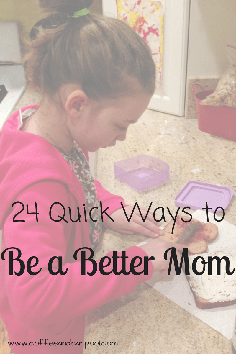 24 Quick Ways to Be a Better Mom www.coffeeandcarpool.com