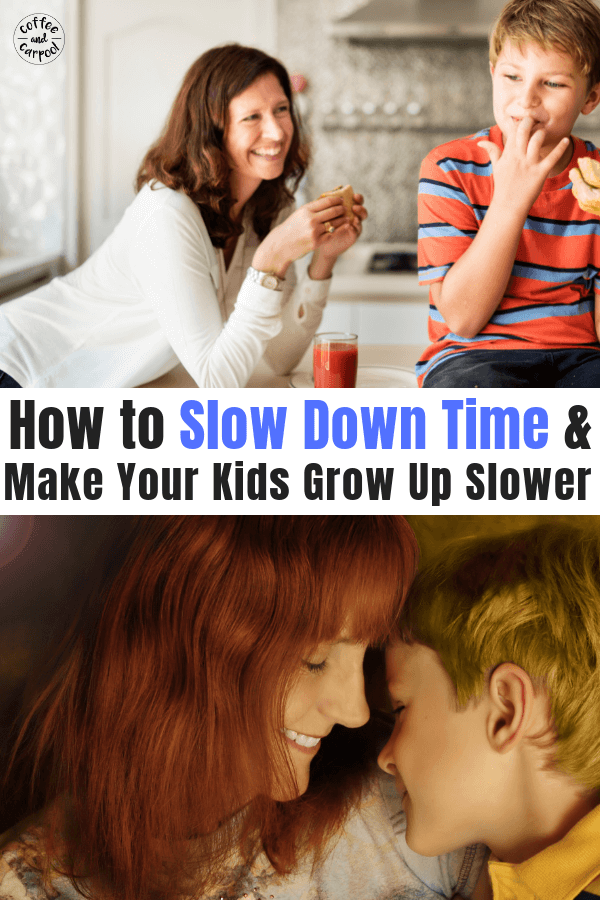 How to Slow Down Time and help your kids grow up slower with this one trick. #positiveparenting #parentingtips