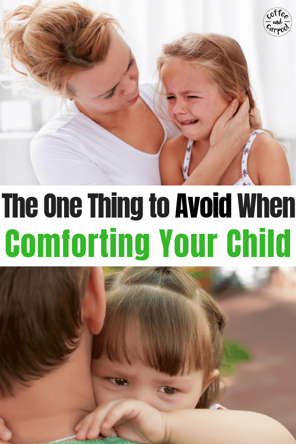 Avoid this one thing when comforting a disappointed child #positiveparenting #parentingwithkindness
