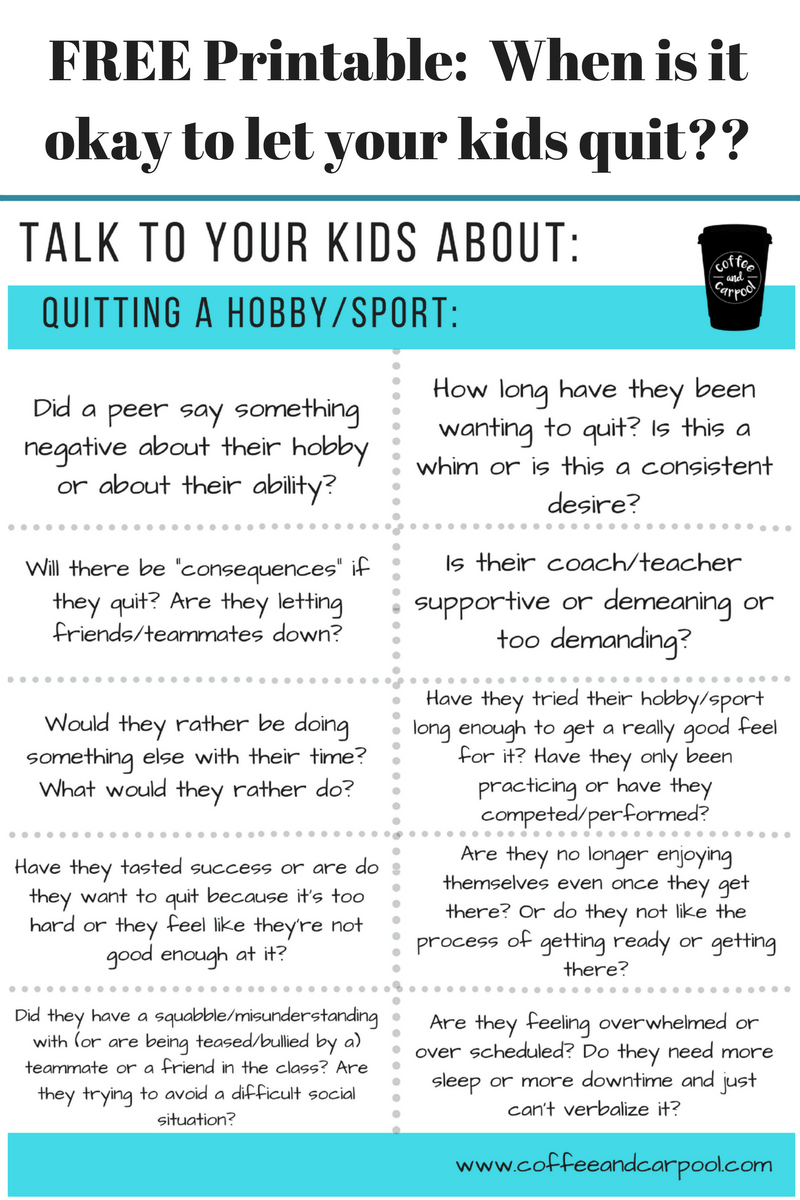 Free Printable of discussion starters when your child wants to quit their hobby or sport. This will help parents make a more informed decision. www.coffeeandcarpool.com