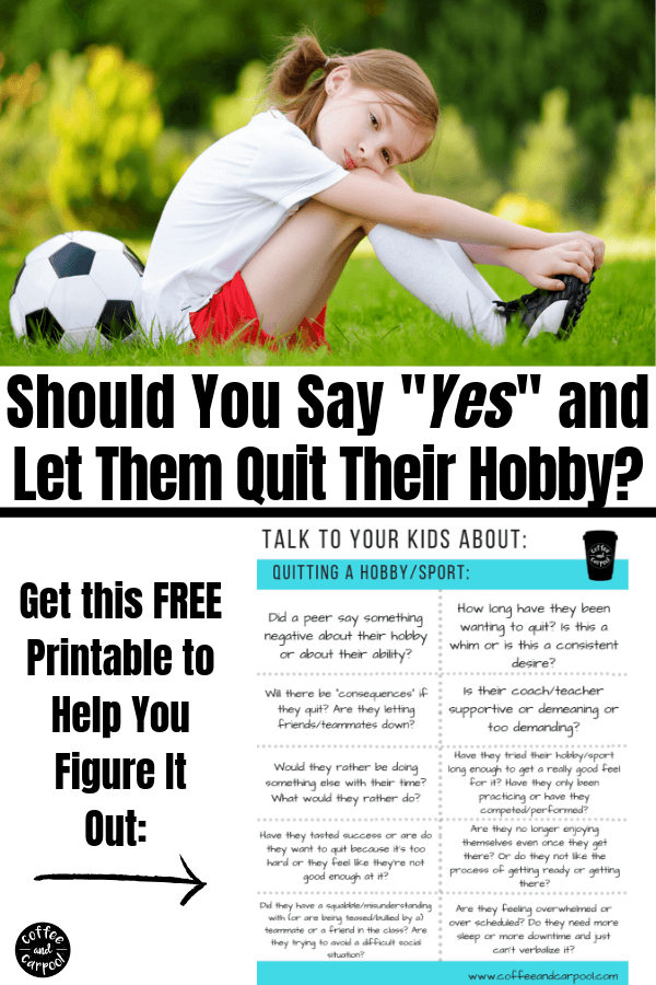 Is your child asking to quit their hobby and you have no idea what to say? It's can be so hard to know what to do when you want your child to try new things, have a growth mindset, and finish what they started. Use this free printable to help you decide if it's the right choice for your kids #freeprintable #printable #sports #sportsmom #athlete #growthmindset #parenting101