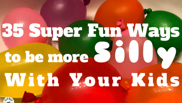35 Super Fun ideas to be more silly with your kids and to be a sillier mom. Let's have more fun. #sillyideas #havefun #beafunmom