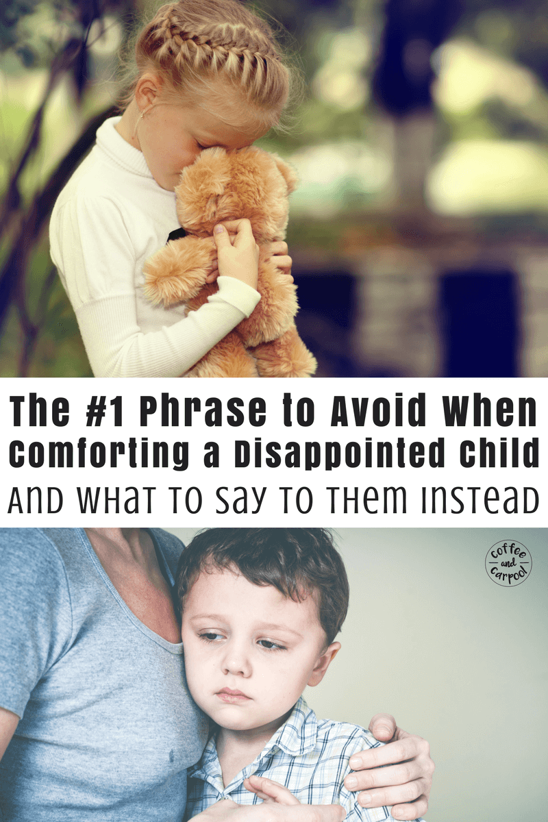 When our kids are sad or disappointed it's our job as parents to validate their feelings and help them manage their feelings. One simple way is to avoid this common phrase. #positiveparenting #parentingtips #parenting101 #parentingadvice