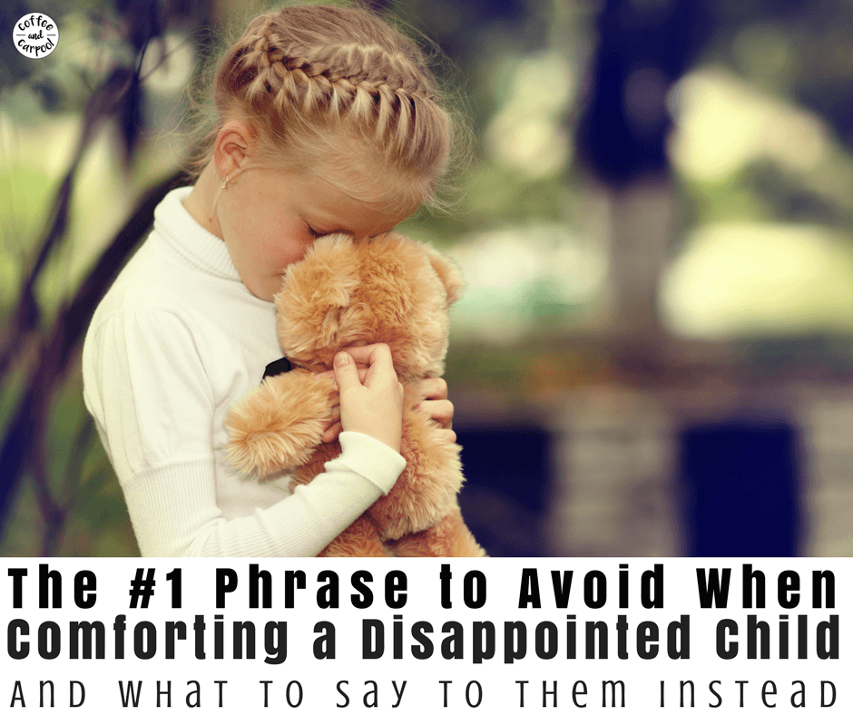 Disappointment is part of life. But there are ways to allow our kids to have their feelings while helping them. This is the phrase to avoid and 10 phrases to use instead. #positiveparenting