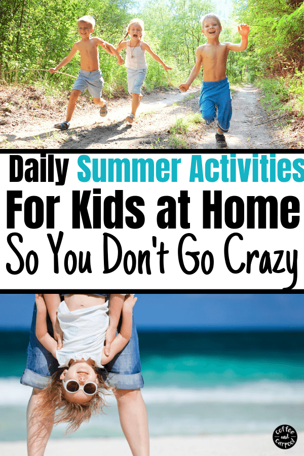 Daily summer activities for kids at home so you don't go crazy with your kids at home. All sahm moms need to know these things. #summeractivities #summer #kidsathome #summeractivitieskids #coffeeandcarpool