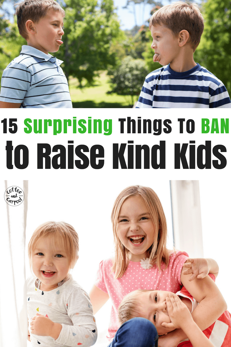 15 things to ban to raise kind kids. #kindkids #kinderkids #raisingkindkids #coffeeandcarpool #positiveparentingtips #positiveparenting