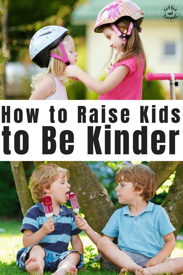 How to raise kids to be kinder to help make the world a kinder place #raisekindkids #raisingkindkids #positiveparenting #bekind #kindness #kindparenting #kinderkids #coffeeandcarpool