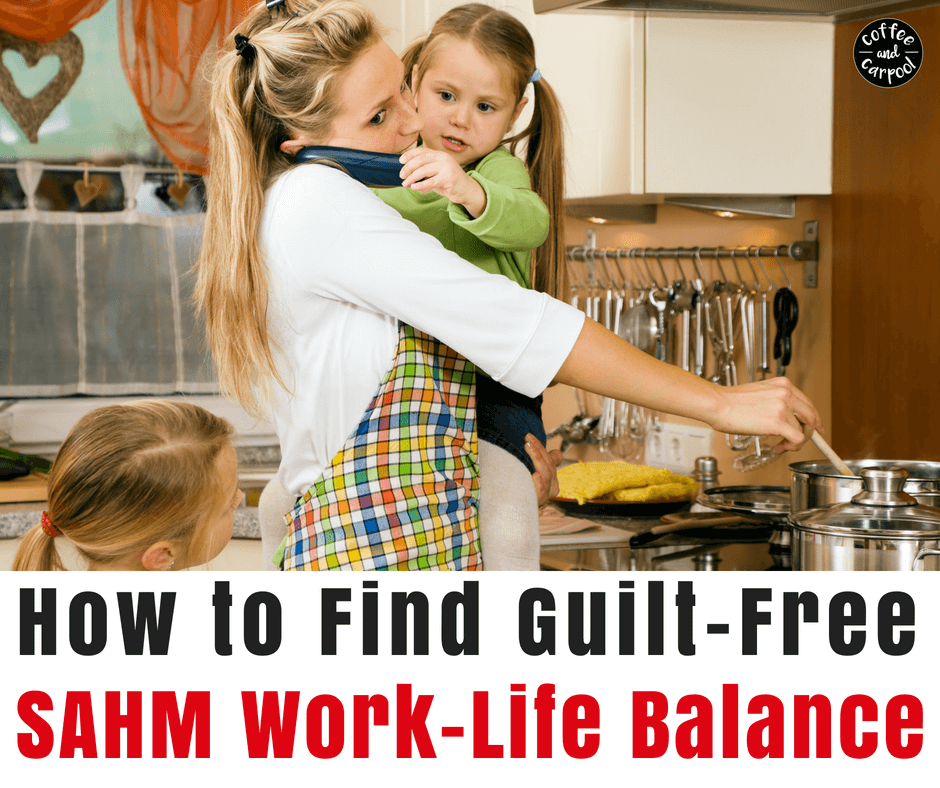 Find Guilt-free sahm work-life balance with these 14 tips #coffeeandcarpool #sahm #worklifebalance #momadvice #parentingadvice #momguilt
