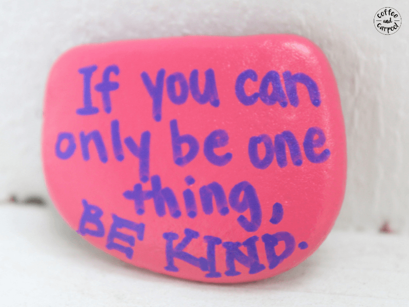 Kindness rocks and can help kids remember to be kind to each other and to themselves. #kindness #bekind #raisekindkids #coffeeandcarpool