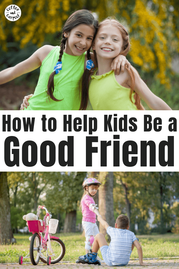 How parents can help their kids be a good friend. Friendship and how to be a good friend can be taught and discussed and encouraged. #friendship #goodfriend #howtobeagoodfriendforkids #beafriend #coffeeandcarpool #kindkids