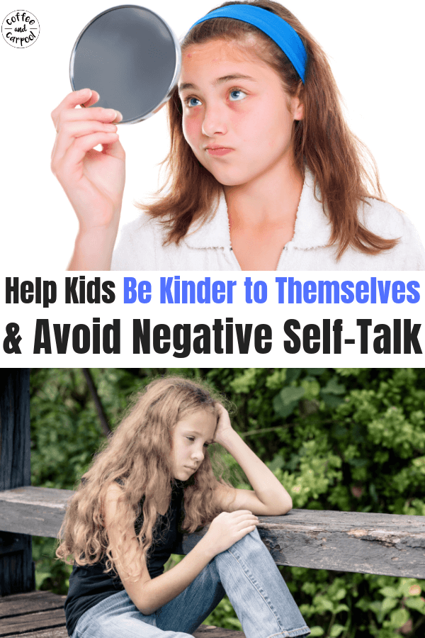 Help Kids Be kinder to themselves and reduce negative self-talk with these 10 tips that promote better mental health #negativeselftalk #positiveselftalk #coffeeandcarpool #raisekinderkids #mentalhealth #tweens