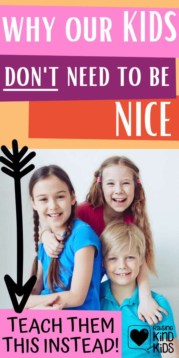 Our kids don't need to be nice, but they do need to be kind. There's a difference. We should be doing this instead to raise our kids to be the best version of themselves. This parenting advice will help teach your kids to be happier too! #parenting #parentingadvice #coffeeandcarpool #positiveparenting #raisingkindkids #kindness #nicekids #nice