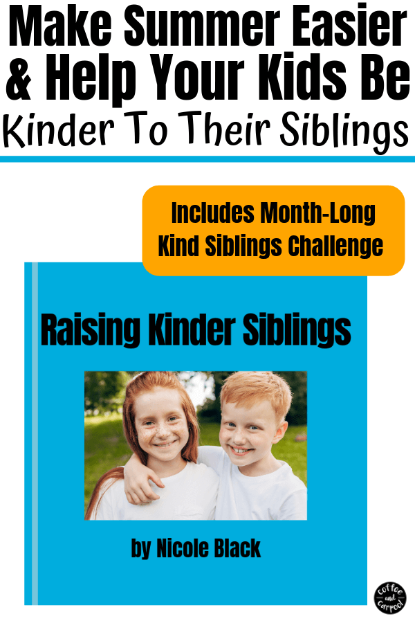Are your kids home with you this summer? Raise kinder siblings your home is calmer, and more peaceful as you parent siblings #parentingsiblings #siblings #raisingkindkids #kindness #kindnessmatters #ebook #coffeeandcarpool