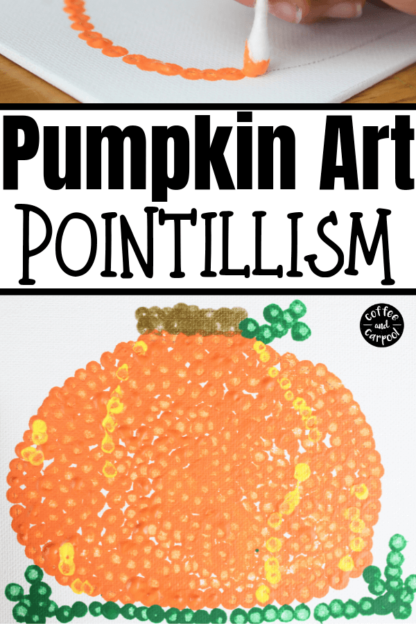 This pumpkin art project is perfect as a fall craft on canvas or as a fall card. Connect fine art lessons on Pointillism and Seurat and make a meaningful and gorgeous pumpkin art project. #pumpkins #pumpkinart #artlesson #artforkids #pumpkincraft #fallactivityforkids #Pointillism #coffeeandcarpool