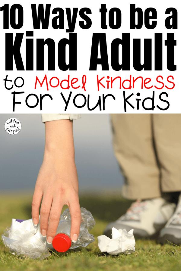 10 ways to be a kind adult to model kindness for our kids so we can intentionally raise kind kids #raisekindkids #bekind #kindnessmatters #parentingtips #raisingkids #coffeeandcarpool #bekinder