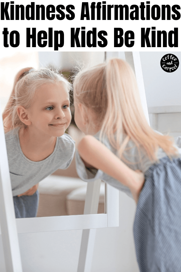 Help kids be kinder to others and speak kinder about themselves and improve their mental health with these kindness affirmations. It reminds kids to be kind and to speak and act with kindness when they don't feel like it. #kindness #kindnessaffirmations #affirmationsforkids #affirmationsforchildren #kidsmentalhealth #positiveinnervoice #positiveselftalk #positiveselftalkforkids #coffeeandcarpool #kindnessmatters #kindkids