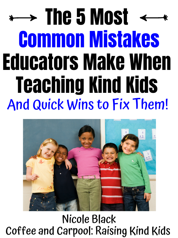5 common mistakes educators make when teaching kids to be kind and more importantly, quick fixes to make kindness more of a habit.
